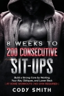 8 Weeks to 200 Consecutive Sit-ups: Build a Strong Core by Working Your Abs, Obliques, and Lower Back at Home Workouts No Gym Required Cover Image