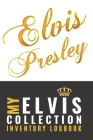 Elvis: My ELVIS Presley Collection Logging Book for collectors to log their Elvis memorabilia, records, card and all treasure Cover Image