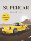 Supercar Coloring Book: A Collection of Amazing Exotic, Sport and Supercar Designs for Kids and Adults Gift Cover Image