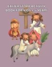 Easter Story Activity Book for Kids 4-6 years: Bible Story for kids: A Fun Creative Christian Coloring workbook for Boys and girls ages 4-6 years Cover Image