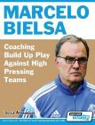 Marcelo Bielsa - Coaching Build Up Play Against High Pressing Teams Cover Image