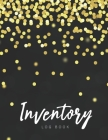 Inventory Log Book: Black Gold Cover - Simple Inventory Log Book for Business or Personal - Stock Record Book Organizer Logbook - Count No Cover Image