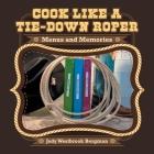 Cook Like a Tie-Down Roper: Menus and Memories Cover Image