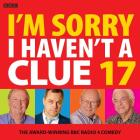 I'm Sorry I Haven't A Clue 17: The Award-Winning BBC Radio 4 Comedy Cover Image