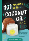 101 Amazing Uses for Coconut Oil: Reduce Wrinkles, Balance Hormones, Clean a Hairbrush and 98 More! Cover Image