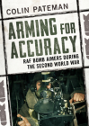 Arming for Accuracy: RAF Bomb Aimers During the Second World War Cover Image