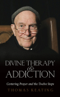 Divine Therapy & Addiction: Centering Prayer and the Twelve Steps Cover Image