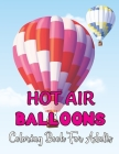 Hot Air Balloons Coloring Book For Adults: Stress Relieving Hot Air Ballons Coloring Page For Adults Relaxation - 30 Page To Color. Cover Image