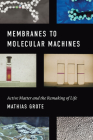 Membranes to Molecular Machines : Active Matter and the Remaking of Life (Synthesis) Cover Image