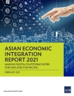 Asian Economic Integration Report 2021: Making Digital Platforms Work for Asia and the Pacific Cover Image