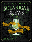 Blackthorn's Botanical Brews: Herbal Potions, Magical Teas, and Spirited Libations  Cover Image