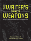 The Writer's Guide to Weapons: A Practical Reference for Using Firearms and Knives in Fiction Cover Image