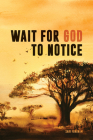 Wait for God to Notice Cover Image