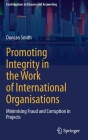 Promoting Integrity in the Work of International Organisations: Minimising Fraud and Corruption in Projects Cover Image