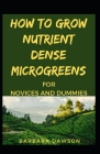 How To Grow Nutrient Dense Microgreens For Novices And Dummies Cover Image
