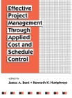 Effective Project Management Through Applied Cost and Schedule Control (Cost Engineering #26) Cover Image