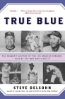 True Blue: The Dramatic History of the Los Angeles Dodgers, Told by the Men Who Lived It Cover Image