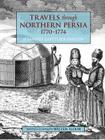 Travels Through Northern Persia: 1770-1774 Cover Image