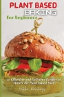 Plant Based Baking for Beginners: 50 Effortless and Delicious Recipes to Master the Plant Based Diet Cover Image