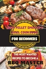 Wood Pellet Smoker & Grill Cookbook For Beginners: The Most Wanted Recipes to Become a BBQ Master Cover Image