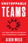 Unstoppable Teams: The Four Essential Actions of High-Performance Leadership Cover Image