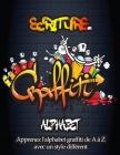 Ecriture Graffiti Alphabet: Votre guide essentiel pour apprendre l'alphabet Graffiti de A à Z avec 6 styles différents / Graffiti Urban Street Cit Cover Image