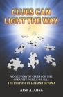 Clues Can Light the Way: A Discovery of Clues for the Greatest Puzzle of All: the Purpose of Life and Beyond Cover Image