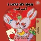 I Love My Mom: English Arabic Bilingual Book (English Arabic Bilingual Collection) Cover Image
