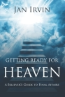 Getting Ready For Heaven: A Believer's Guide to Final Affairs Cover Image