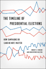 The Timeline of Presidential Elections: How Campaigns Do (and Do Not) Matter (Chicago Studies in American Politics) Cover Image