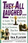 They All Laughed...: From Light Bulbs to Lasers: The Fascinating Stories Behind the Great Inventions Cover Image