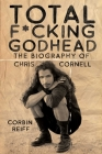 Total F*cking Godhead: The Biography of Chris Cornell Cover Image