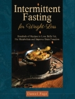 Intermittent Fasting for Weight-Loss: Hundreds of Recipes to Lose Belly Fat, Fix Metabolism and Improve Brain Function Cover Image