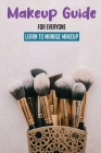 Makeup Guide For Everyone: Learn To Manage Makeup: Makeup Application Cover Image