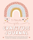 5 Minute Girls Gratitude Journal: 100 Day Gratitude Journal for Girls with Daily Journal Prompts, Fun Challenges, and Inspirational Quotes (Unicorn De Cover Image