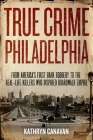 True Crime Philadelphia: From America's First Bank Robbery to the Real-Life Killers Who Inspired Boardwalk Empire Cover Image