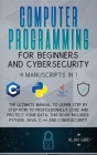 Computer Programming for Beginners and Cybersecurity: 4 MANUSCRIPTS IN 1: The Ultimate Manual to Learn step by step How to Professionally Code and Pro Cover Image