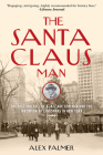 The Santa Claus Man: The Rise and Fall of a Jazz Age Con Man and the Invention of Christmas in New York Cover Image