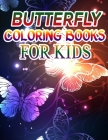 Butterfly Coloring Books for Kids: Coloring Book For Toddlers Butterfly Activity Book for Kids Ages 2- 4, 4-8, 8-12 Cover Image