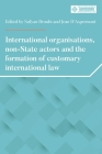 International Organisations, Non-State Actors, and the Formation of Customary International Law Cover Image