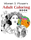 Women & Flowers Adult Coloring Book. For Relaxing & Stress Relief Beauty of Women & Flowers illustration: Adult Coloring Book Cover Image