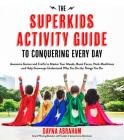 The Superkids Activity Guide to Conquering Every Day: Awesome Games and Crafts to Master Your Moods, Boost Focus, Hack Mealtimes and Help Grownups Understand Why You Do the Things You Do Cover Image