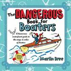 The Dangerous Book for Boaters: A Humorous Waterfront Guide to the Ways & Wiles of Boaters Cover Image