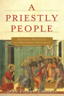 A Priestly People: Baptismal Priesthood and Priestly Ministry Cover Image