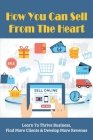 How You Can Sell From The Heart: Learn To Thrive Business, Find More Clients & Develop More Revenue: How Do You Pull Customers Strategies Cover Image