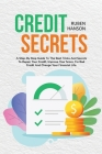Credit Secrets: A Step-By Step Guide To The Best Tricks And Secrets To Repair Your Credit, Improve Your Score, Fix Bad Credit And Chan Cover Image