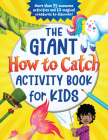 The Giant How to Catch Activity Book for Kids: More Than 75 Awesome Activities and 12 Magical Creatures to Discover! Cover Image