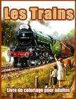Les Trains: Beaux Livre de Coloriage pour Adultes, Adolescents, Personnes âgées, Avec des Moteurs à Vapeur, des Locomotives, des T Cover Image