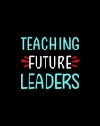 Teaching Future Leaders: Teacher Appreciation Notebook Or Journal Cover Image