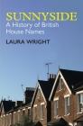 Sunnyside: A History of British House Names (British Academy Monographs) Cover Image